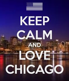 KEEP CALM AND LOVE CHICAGO