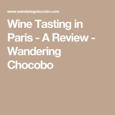 Wine Tasting in Paris - A Review - Wandering Chocobo