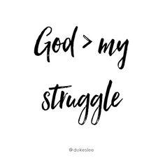 God is bigger than your struggle.