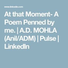 At that Moment- A Poem Penned by me. Harvard Business Review, Fails, Poems, In This Moment, Poetry, Make Mistakes, Verses, Poem
