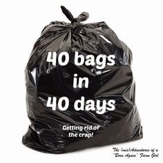 """The (mis)Adventures of a """"Born Again"""" Farm Girl: Homestead Tips on Tuesday: 40 bags in 40 days..... Getting rid of the crap"""