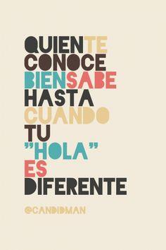 """""""Quien te conoce bien sabe hasta cuando tu #Hola es diferente"""". @candidman #Frases #Reflexion"""