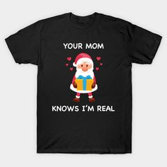 Cute Santa Christmas - Your Mom Knows I'm Real cute-santa-claus Classic T-Shirt Santa Christmas, Classic T Shirts, Graphic Tees, Mom, Cute, Fabric, Mens Tops, Cotton, How To Wear