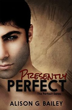 Presently Perfect (Perfect series Book 3) by Alison G. Bailey, http://www.amazon.co.uk/dp/B00QJ0RK6M/ref=cm_sw_r_pi_dp_8O12vb08N3KJD