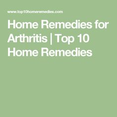 Home Remedies for Arthritis   Top 10 Home Remedies
