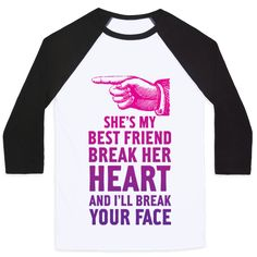 She's My Best Friend Break Her Heart and I'll Break Your Face- yep def said this while drunk to a new guy who was into my BFF, just need the shirt to make it official! Best Friend T Shirts, Bff Shirts, Best Friend Outfits, Best Friend Goals, Best Friend Quotes, Shirts With Sayings, Cute Shirts, Funny Shirts, Best Friends