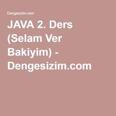 JAVA 2. Ders (Selam Ver Bakiyim) - Dengesizim.com