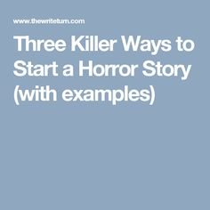 Three Killer Ways to Start a Horror Story (with examples) Fiction Writing, Writing Advice, Writing Prompts, Spooky Stories, Horror Stories, Story Writer, Third Way, Fiction, Writing A Novel