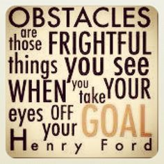 -Obstacles are those frightfull things you see when you take your eyes off your goal.- Henry Ford. #Coaching #Quote