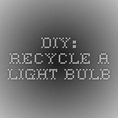 DIY: Recycle a light bulb
