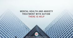 Mental Health and Anxiety Treatment with Autism: There is Help