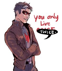 You only live twice.