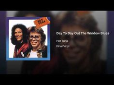 "▶ Hot Tuna - ""Day To Day Out The Window Blues"" [Hot Tuna is an American blues rock band formed by bassist Jack Casady and guitarist Jorma Kaukonen as a spin-off of Jefferson Airplane. It plays acoustic and electric versions of original and traditional blues songs.] `j"