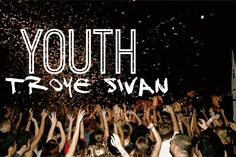 Youth - TROYE SIVAN Credit to @msclaire24