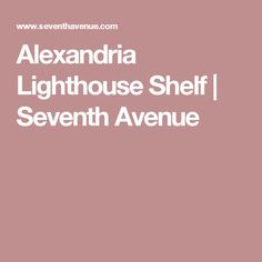 Alexandria Lighthouse Shelf | Seventh Avenue