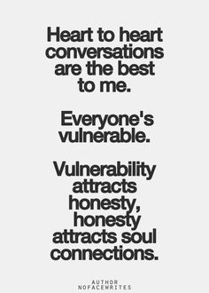 """""""Heart to heart conversations are the best to me. Everyone's vulnerable. Vulnerability attracts honesty, honesty attracts soul connections."""""""