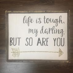 Graduation Signs Discover Life Is Tough My Darling But So Are You Hand Painted Wood Sign Size: Choose Colors Below Sign Comes With Hook To Hang (You Attach) All Orders Have A 2 Week Production Time Design Copyright JaxnBlvd 2016 Painted Wood Signs, Wooden Signs, Rustic Signs, Life Quotes Love, Quotes To Live By, Quotes For Signs, Quote Life, Fact Quotes, Family Quotes