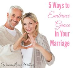 5 Ways to Embrace Grace In Your Marriage - Women Living Well