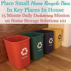 How and why to create a space for small home recycle bins in key places in your home to remove an obstacle to actually recycling 15 minute mission on Home Storage Solutions 101