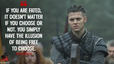 Ivar the Boneless: If you are fated, it doesn't matter if you choose or not. You simply have the illusion of being free to choose. #Vikings #vikings5 #ivartheboneless