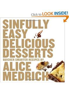 {Sinfully Easy Delicious Desserts, Alice Medrich.} One of my current favourites - lots of easy, reliable recipes. I've enjoyed the Queen of Sheba torte, Linzer Blitz torte and Olive Oil Pound Cake.