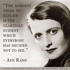 """""""The hardest thing to explain is the glaringly evident which everybody has decided not to see."""" - Ayn Rand"""