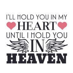 I'll hold you in my heart until I hold you in heaven design. Written text with wings and hearts You. Pet Loss Grief, Heaven Quotes, Missing My Son, First Love, My Love, Hold You, Thats The Way, In Loving Memory, I Miss You