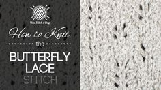 How to Knit the Butterfly Lace Stitch, have to try this one with my Cotton-bamboo for a baby blanket.
