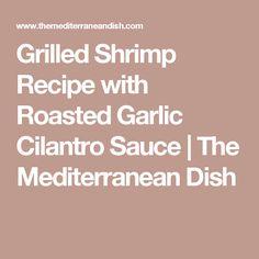 Grilled Shrimp Recipe with Roasted Garlic Cilantro Sauce | The Mediterranean Dish
