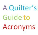 A Quilter's Guide to Acronyms -- good info for those of us who are just coming to the intersection of Internet and Quilting. On Quilters Club of America at http://www.quiltersclubofamerica.com/blogs/eqeditor/archive/2011/03/29/omg-roflol-what-does-it-all-mean.aspx