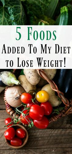 5 foods added to my diet to lose weight. effective weight loss advice