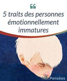 5 traits des personnes #émotionnellement #immatures Les questions de maturité et d'immaturité tiennent beaucoup du mythe. Les personnes n'admettent pas qu'on les installe dans une seule case, ni qu'on leur attribue une seule étiquette. #Psychologie
