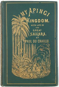 My Apingi Kingdom by Paul Du Chaillu, New York: Harper & Brothers 1871| Beautiful Antique Books