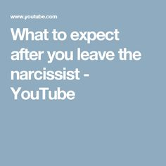 What to expect after you leave the narcissist - YouTube