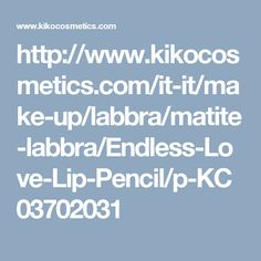 http://www.kikocosmetics.com/it-it/make-up/labbra/matite-labbra/Endless-Love-Lip-Pencil/p-KC03702031