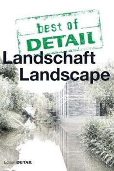 Best of Detail : Landschaft = Landscape / Herausgeber = editor, Christian Schittich. Detail, München : 2017. 199 p. : il. Texto bilingüe en alemán e inglés. ISBN 9783955533502 Arquitectura del paisaje. Sbc Aprendizaje A-712 BES http://millennium.ehu.es/record=b1861352~S1*spi