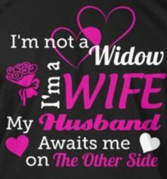 I'm not a widow, I'm a wife! My husband awaits me on the other side. Missing My Husband, Husband Love, Widow Quotes, Grieving Quotes, Love Of My Life, My Love, Grief Loss, Loss Quotes, Memories Quotes