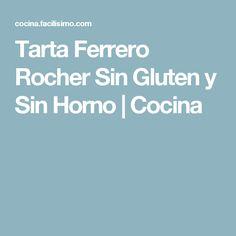 Tarta Ferrero Rocher Sin Gluten y Sin Horno | Cocina