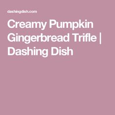 Creamy Pumpkin Gingerbread Trifle | Dashing Dish