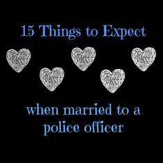 The Life of a Police Officers Wife: 15 Things to Expect. These are 100% accurate :)