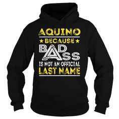 AQUINO Because BADASS is not an Official Last Name Shirts #gift #ideas #Popular #Everything #Videos #Shop #Animals #pets #Architecture #Art #Cars #motorcycles #Celebrities #DIY #crafts #Design #Education #Entertainment #Food #drink #Gardening #Geek #Hair #beauty #Health #fitness #History #Holidays #events #Home decor #Humor #Illustrations #posters #Kids #parenting #Men #Outdoors #Photography #Products #Quotes #Science #nature #Sports #Tattoos #Technology #Travel #Weddings #Women