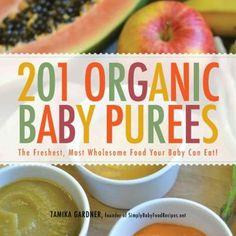 Baby food should be made of the freshest, healthiest ingredients on the planet! Brimming with the biggest variety of purees sure to expand baby's palate, 201 Organic Baby Purees teaches readers to ble
