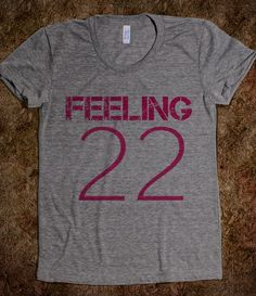 Taylor Swift - 22. Gettin' this on my 22nd birthday.