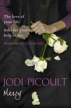"""Mercy"" by Jodi Picoult (Book) - When does killing become an act of love...xxxx"