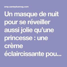 Un masque de nuit pour se réveiller aussi jolie qu'une princesse : une crème éclaircissante pour le visage | Santé+ Magazine - Le magazine de la santé naturelle