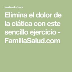 Elimina el dolor de la ciática con este sencillo ejercicio - FamiliaSalud.com