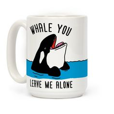 Whale+You+Leave+Me+Alone