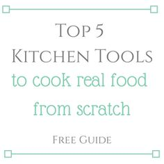 Top 5 Kitchen Tools to cook real food from scratch - a free guide from realfoodsimple.com