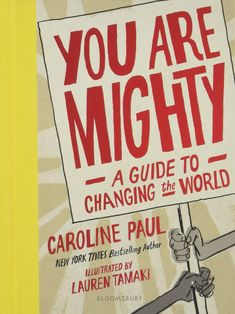 You Are Mighty: A Guide to Changing the World by Caroline Paul , illustrated by Lauren Tamaki , 113 pages. NON-FICTION. Writing Mentor Texts, Opinion Writing, Persuasive Writing, Writing Rubrics, Paragraph Writing, Claudette Colvin, Best Ted Talks, Change Maker