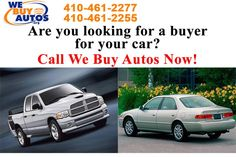 Are you looking for a buyer for your car? Call We Buy Autos Now: (410) 461-2277 (Ellicott City) (410) 461-2255 (White Marsh) (877) 582-2777 Toll Free Or Visit http://webuyautos.org/